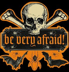be very afraid...