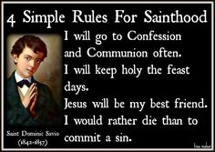 """Saint Dominic Savio. We learned about him this year in my Catechism class.  And I feel like these """"4 simple rules"""" speak to thoughts I've been having lately anyway... very relevant. Frequent confession and Holy Communion."""