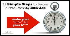 12 Simple Steps to Become a Productivity Bad-Ass | www.mixwellness.com