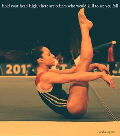 Hold your head high, there are others who would kill to see you fall. gymnast, women's gymnastics #KyFun m.9.35  moved from @Kythoni Gymnastics board http://www.pinterest.com/kythoni/gymnastics/