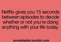 netflix quotes, real life, truth, funni, life choices, random, greys anatomy, doctor who, true stories