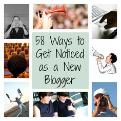 58 Ways To Get Noticed As A New Blogger - lots of great info