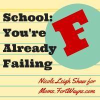 School: you're already failing   Nicole Leigh Shaw for Moms.FortWayne.com