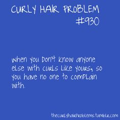 this is me. every one is always saying its cute but they don't realize (even after i've told them multiple times) that IT IS NOT NATURAL. i had a nightmare once that i went out in public with my hair natural.......