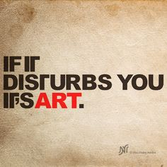 if it disturbs you its art