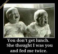 You Don't Get Lunch, She Thought I Was You And Fed Me Twice,  Click the link to view today's funniest pictures!