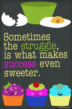 So true! life, cupcakes, weight loss, struggl, thought, inspirational quotes, posters, inspiration quotes, success