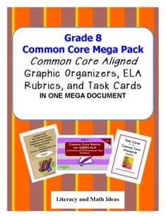 Grade 8 Common Core Mega Pack, A Common Core aligned Rubric for every Literature and Informational Text Standard, Two or More Task Cards for Each Literature and Informational Text Standard, PLUS Common Core Graphic Organizers for EVERY Literature and Informational Text Standard. This makes the transition to Common Core much easier!!! $