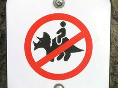 No Riding Triceratops!!! (find more funny warning signs at funnysigns.net)