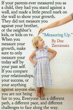 Don't compare yourself to others with anything. Measuring Up by Doe Zanamata