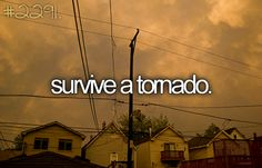 bucket list: survive a tornado