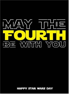 May the Fourth be with you!!