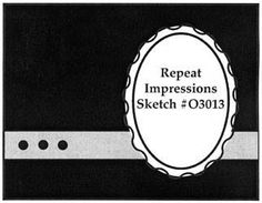 Repeat Impressions Sketch #O3013. Play along with our WHAT IF? Wednesday Sketch Challenges for your chance to win a Repeat Impressions gift certificate! - www.thehousethatstampsbuilt.com - #repeatimpressions #rubberstamps #rubberstamping #cardmaking