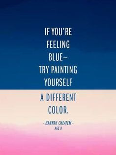 If you're feeling blue, try painting yourself a different color.