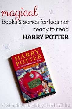Books for kids not ready to ready the entire Harry Potter series, either because of reading level or age appropriateness.