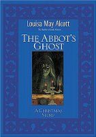 Free to read Christmas classic - The Abbot's Ghost: A Christmas Story by Louisa May Alcott. Also, free downloads available to your Kindle, Nook, iPad, etc.