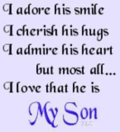 I love that he is my son!  I Love all of my sons!