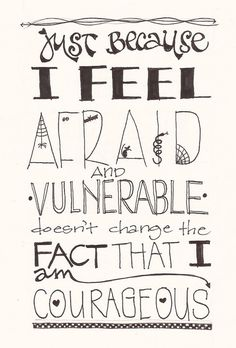 """Just because I feel afraid and vulnerable doesn't change the fact that I am courageous."" #anxiety #courage #RecoveryQuotes"