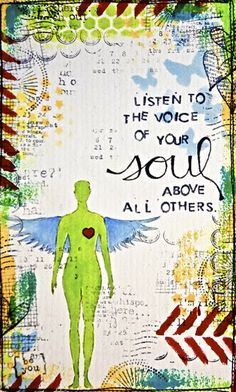 Listen to the voice of your soul above all others...!