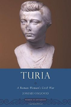 Turia: A Roman Woman's Civil War (Women in Antiquity) by Josiah Osgood just purchased on demand