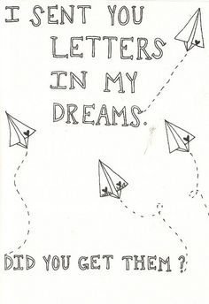 I sent you letters in my dreams, did you get them?
