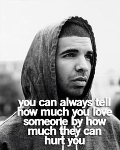 You can always tell how much you love someone... Drake Quotes | Life Quotes
