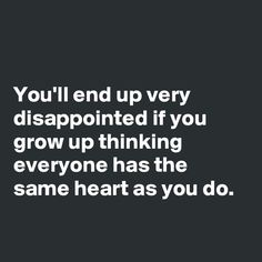 dissapointed quotes, life lessons, hard times, true words, my heart quotes
