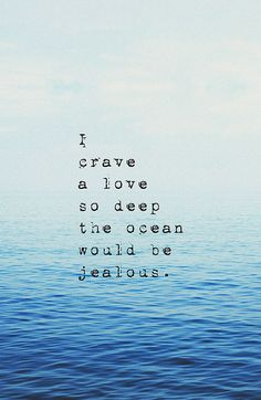 "Tattoo Ideas & Inspiration - Quotes & Sayings | ""I crave a love so deep the ocean would be jealous"" 