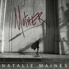 """Mother"" by Natalie Maines"