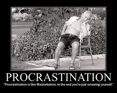 Could procrastination is like masturbation poster you fuck