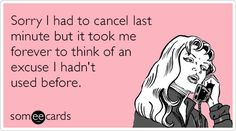 Sorry I had to cancel last minute but it took me forever to think of an excuse I hadn't used before. introvert problems, greeting cards, true ecards, quot, excus, babysitting, true stories, canceling last minute, christmas ecards