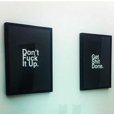 Don't fuck it up. Get shit done.