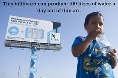 This bilboard is for the University of Engineering and Technology of Peru (UTEC) in Lima, Peru. The air there is incredibly humid, and this billboard uses that humidity to produce drinking water from thin air.  Many people in Lima have limited access to clean drinking water.