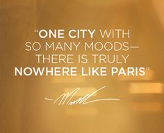 """""""One city with so many moods- there is truly nowhere like Paris."""" -MK"""