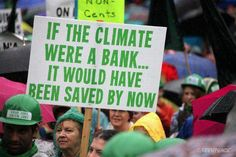 If the climate were a bank...It would have been saved by now.