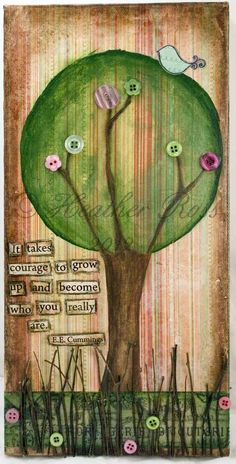 "It Takes Courage Original Mixed Media Collage Canvas.  ""It Takes Courage To Grow Up And Become Who You Really Are"", is the E. E. Cummings quote that seemed to need a home on this 6""x12"" canvas. It just fit. Embellished with buttons and twigs it has a warm whimsical feel while still encouraging all of us to be ourselves."