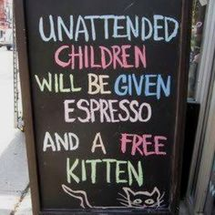 there is going to be a sign like this at my wedding because it drives me nuts when people drag their kids places and then they don't watch them- its a recipe for disaster