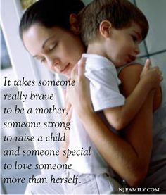It takes someone  really brave  to be a mother,  someone strong  to raise a child  and someone special  to love someone  more than herself. #mommylife