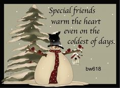 Special friends warm the heart even on the coldest of days.