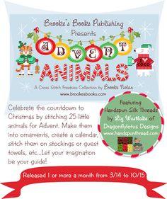 Brooke's Books Advent Animals Cross Stitch Freebies Collection begins today! Celebrate the countdown to Christmas with 25 Advent Animal charts designed by Brooke Nolan. Handspun silk threads by Liz Westlake of www.dragonflylotus.com  You can find the free charts here: http://prosites-brookeanolan.homestead.com/CrossStitchFreebies2.html  We will release one or more animal charts per month from 3/2014 to 10/2015.