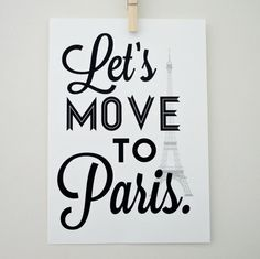 Lets Move to Paris Art Print Typography Archival Black and White Print via Etsy.