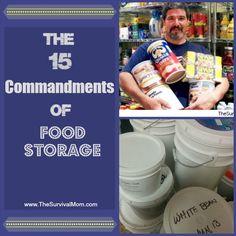 The 15 Commandments of Food Storage http://thesurvivalmom.com/15-commandments-food-storage/?utm_campaign=coschedule&utm_source=pinterest&utm_medium=The%20Survival%20Mom%20(Food%20Storage)&utm_content=The%2015%20Commandments%20of%20Food%20Storage   http://www.thesurvivalmom.com/?utm_campaign=coschedule&utm_source=pinterest&utm_medium=The%20Survival%20Mom%20(Food%20Storage)&utm_content=The%2015%20Commandments%20of%20Food%20Storage