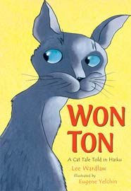 Wardlaw, Lee. WON TON: A Cat Tale Told in Haiku. illustrations by Eugene Yelchin