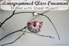 Monogram Glass Ornament tutorial. Fill with sheet music, glitter, tinsel or whatever you choose!