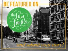 Be featured on The Art of Simple and submit your story!