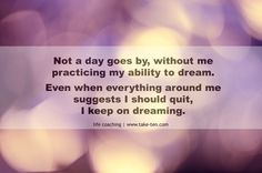 Even when everything around me suggests I should quit, I keep on dreaming. Powerful Personal Affirmations | TakeTen Coaching, Athens, Greece