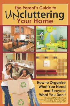 The Parent's Guide to Uncluttering Your Home: How to Organize What You Need and Recycle What You Don't « Build Better Bridges