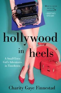 Hollywood in Heels: A Small-Town Girl's Adventures in Tinseltown.  Funny.  Completed 1/2014.