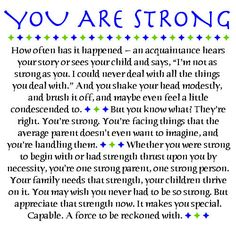 I posted this once on when I was volunteering for Autism Community Network. I just really felt that it is SO TRUE! - So when I found it online - I had to share it! singl mom, parents, life, autism, strong, strength, inspir, single moms, quot