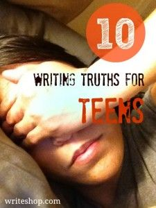 10 Writing Truths for Teens: How can you encourage your teen when he feels stuck?   What should you tell him when he can't seem to get start...